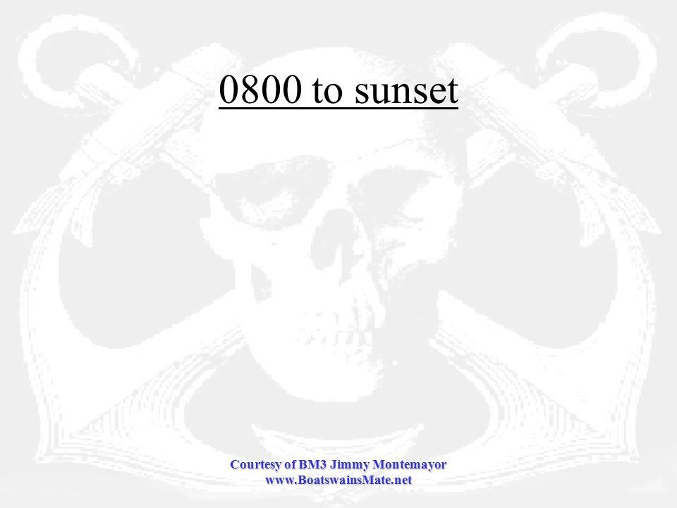 Courtesy of BM3 Jimmy Montemayor www.BoatswainsMate.net 0800 to sunset