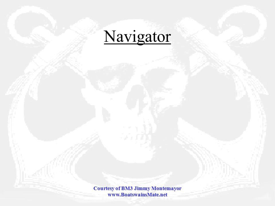 Courtesy of BM3 Jimmy Montemayor www.BoatswainsMate.net Navigator