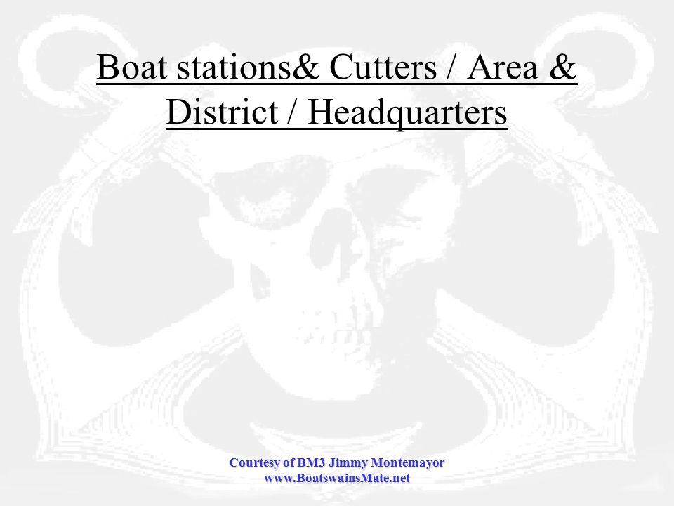 Courtesy of BM3 Jimmy Montemayor www.BoatswainsMate.net Boat stations& Cutters / Area & District / Headquarters