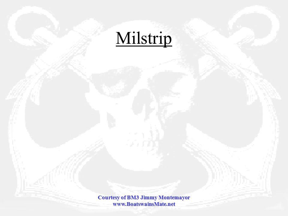 Courtesy of BM3 Jimmy Montemayor www.BoatswainsMate.net Milstrip