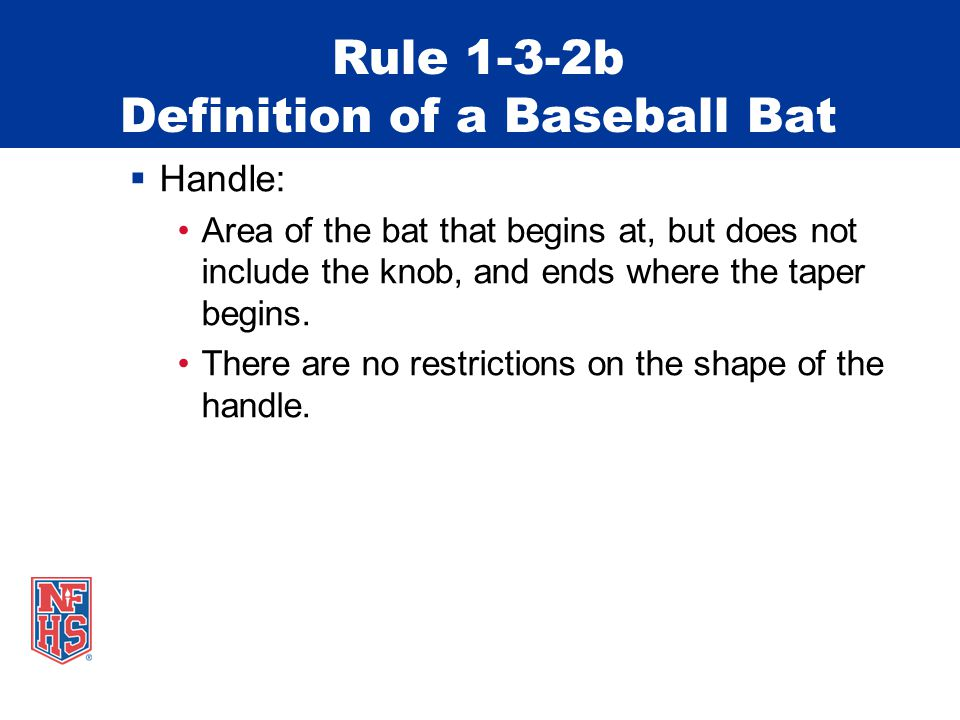 Rule 1-3-2b Definition of a Baseball Bat  Handle: Area of the bat that begins at, but does not include the knob, and ends where the taper begins.