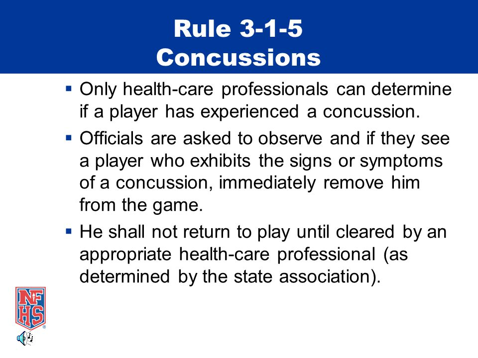 Rule 3-1-5 Concussions  Only health-care professionals can determine if a player has experienced a concussion.