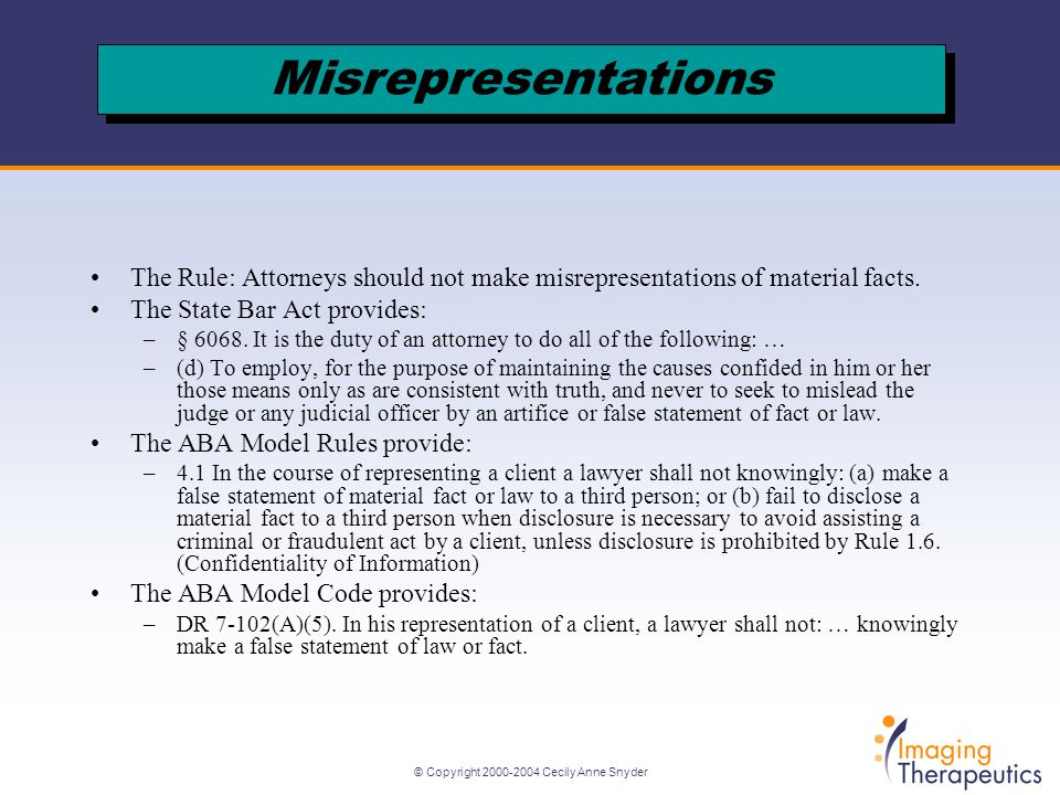 © Copyright Cecily Anne Snyder The Rule: Attorneys should not make misrepresentations of material facts.