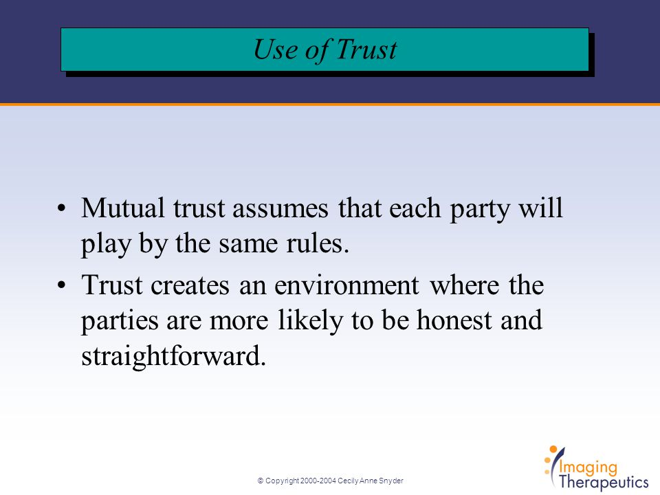 © Copyright Cecily Anne Snyder Mutual trust assumes that each party will play by the same rules.