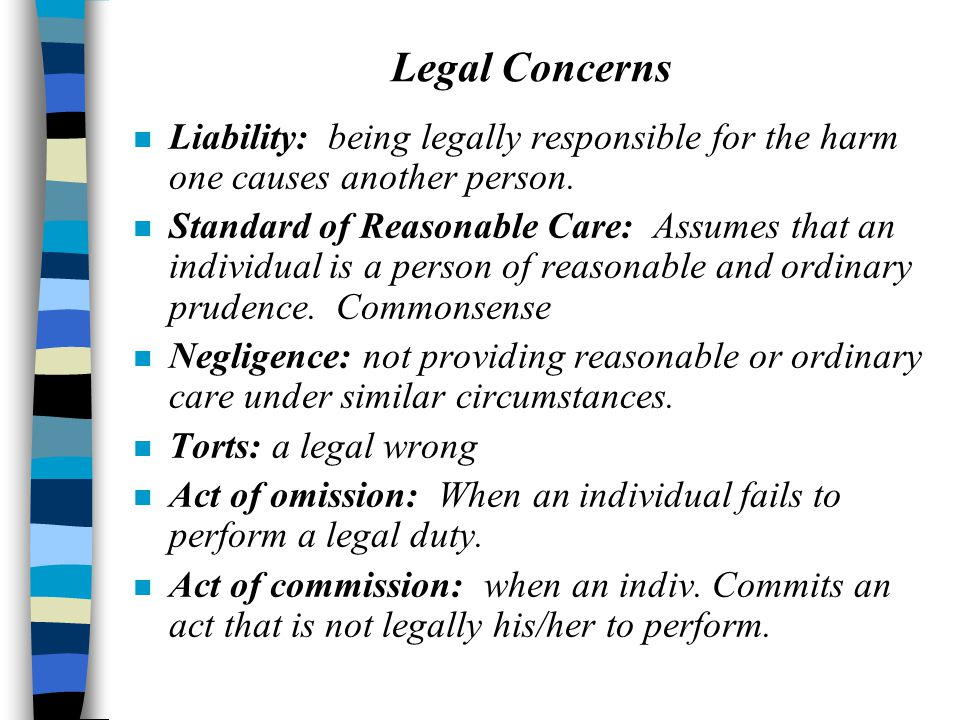 Legal Concerns n Liability: being legally responsible for the harm one causes another person.