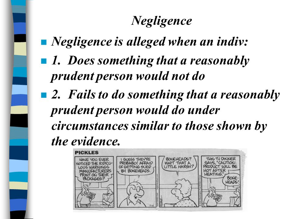 Negligence n Negligence is alleged when an indiv: n 1.