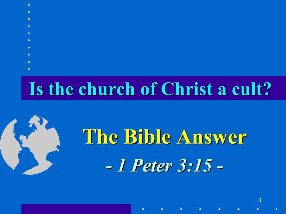 1 The Bible Answer - 1 Peter 3:15 - The Bible Answer - 1 Peter 3:15 - Is the church of Christ a cult