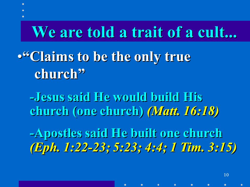 10 Claims to be the only true church -Jesus said He would build His church (one church) (Matt.
