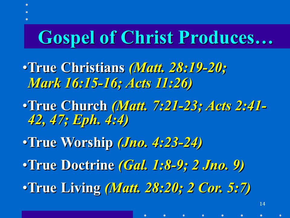 14 True Christians (Matt. 28:19-20; Mark 16:15-16; Acts 11:26) True Church (Matt.
