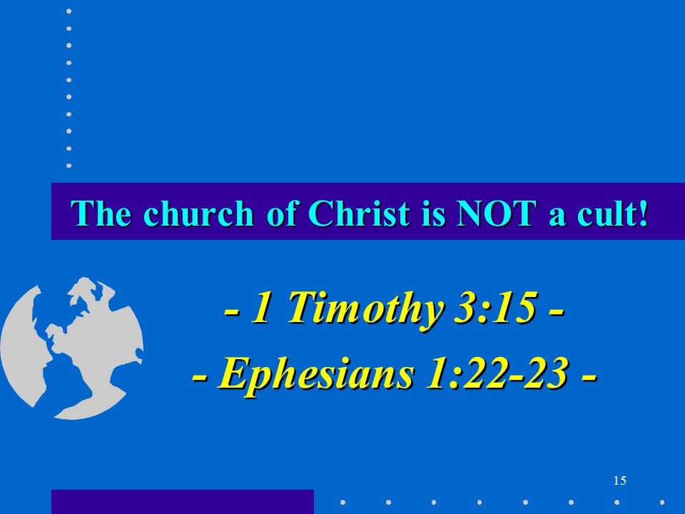 15 The church of Christ is NOT a cult.