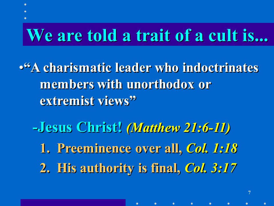 7 We are told a trait of a cult is...