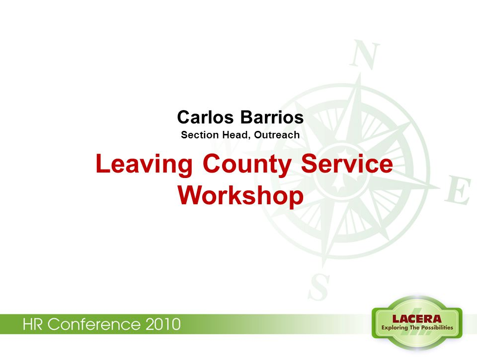Carlos Barrios Section Head, Outreach Leaving County Service Workshop