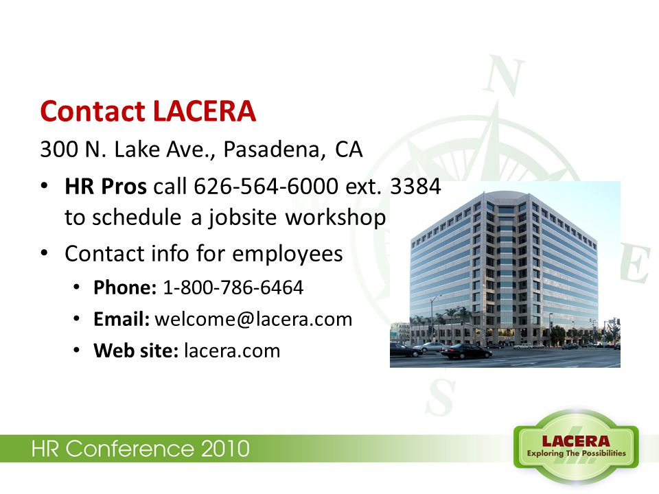Contact LACERA 300 N. Lake Ave., Pasadena, CA HR Pros call 626-564-6000 ext.