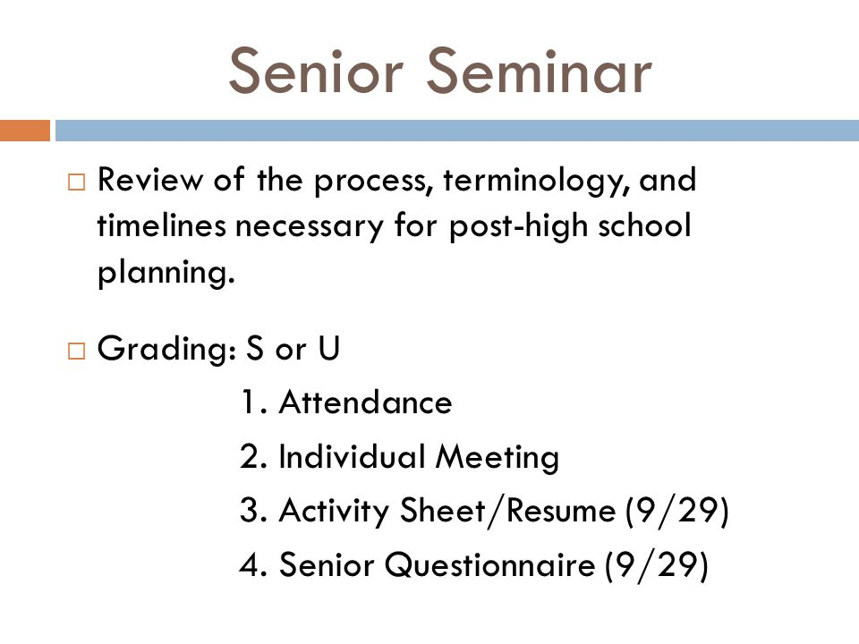 Senior Seminar  Review of the process, terminology, and timelines necessary for post-high school planning.