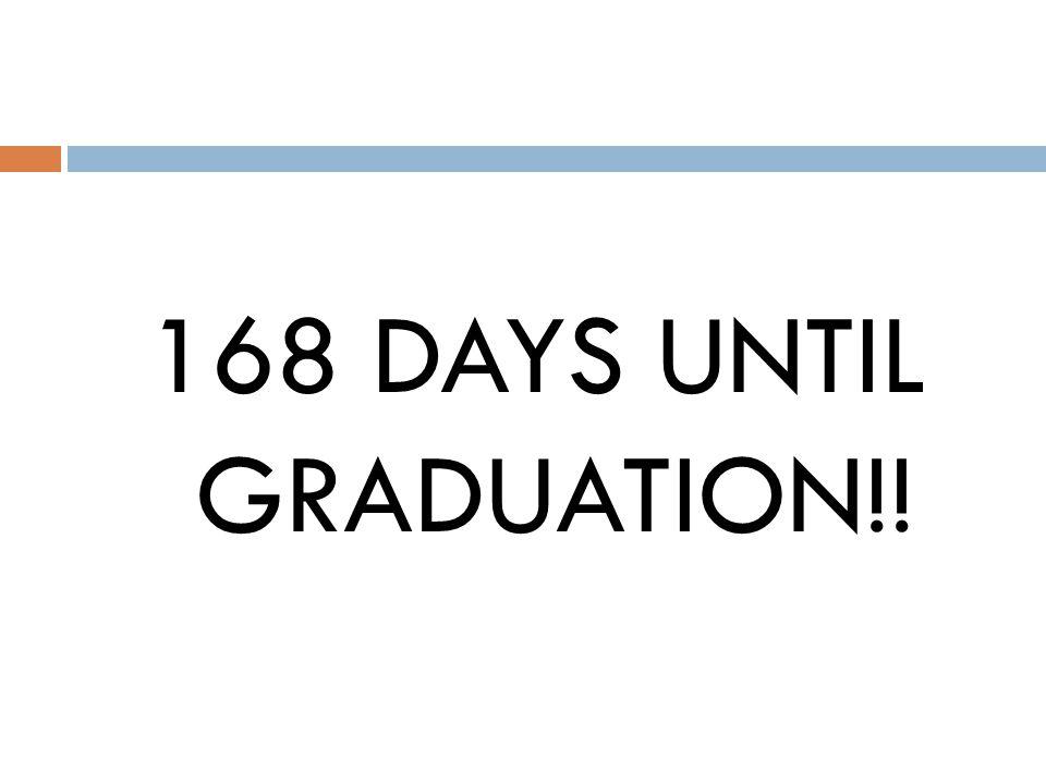 168 DAYS UNTIL GRADUATION!!