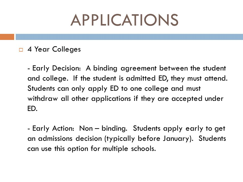 APPLICATIONS  4 Year Colleges - Early Decision: A binding agreement between the student and college.