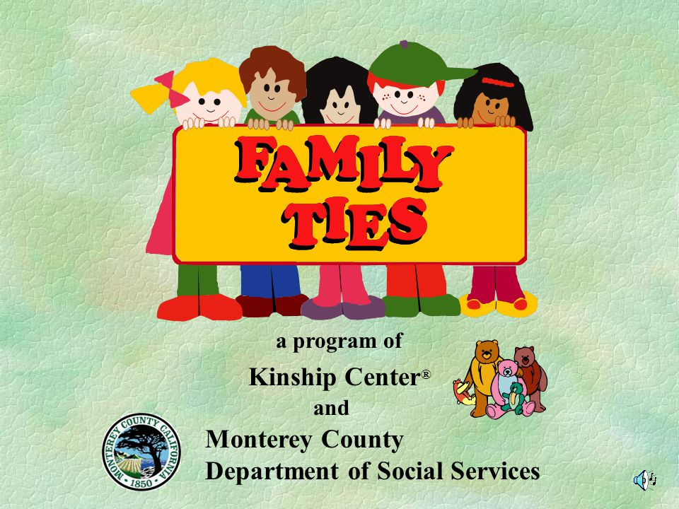 Kinship Center ® Monterey County Department of Social Services a program of and