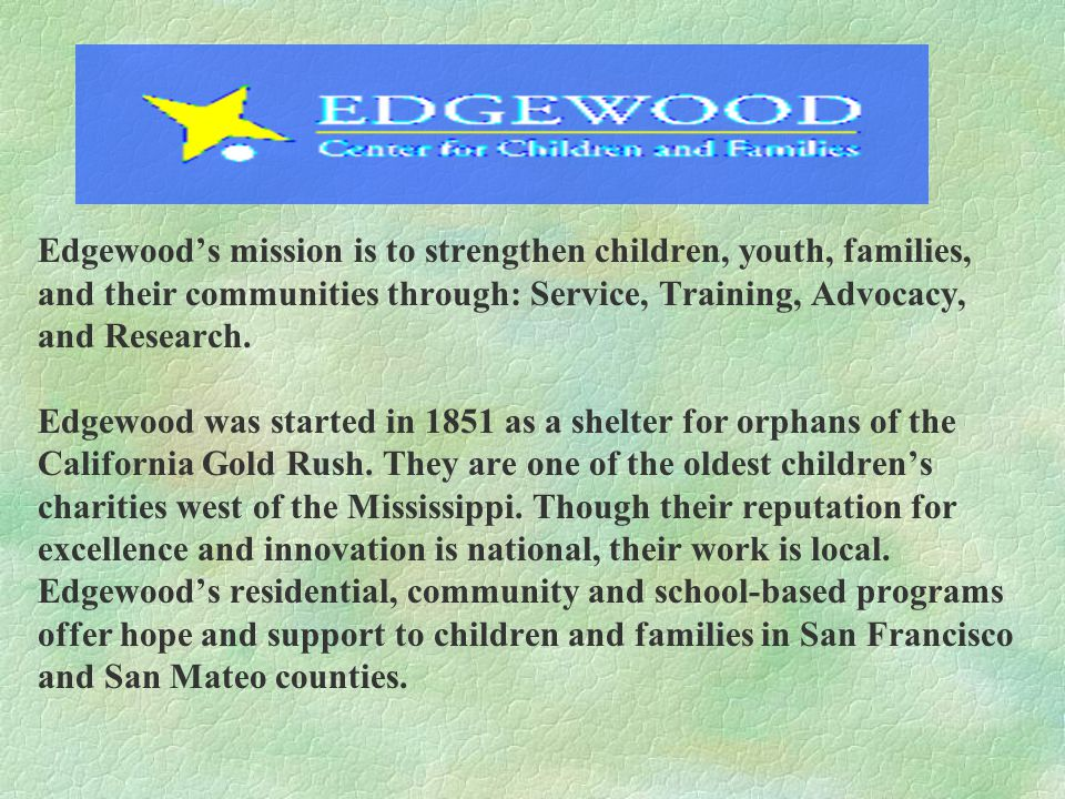 Contact Information Falope Fatunmise San Mateo Regional Director Edgewood Community Based Services Office 415/375-7600 Cell 415/725-0665 Fax 650/620-9549 FalopeF@edgewoodcenter.org Charles Chambers Program Director, Family Ties Office 831/443-0662 Cell 831/262-4594 Fax 831/443-0668 cchambers@kinshipcenter.org