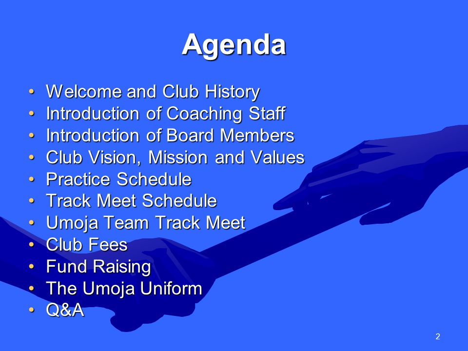 2 Agenda Welcome and Club HistoryWelcome and Club History Introduction of Coaching StaffIntroduction of Coaching Staff Introduction of Board MembersIntroduction of Board Members Club Vision, Mission and ValuesClub Vision, Mission and Values Practice SchedulePractice Schedule Track Meet ScheduleTrack Meet Schedule Umoja Team Track MeetUmoja Team Track Meet Club FeesClub Fees Fund RaisingFund Raising The Umoja UniformThe Umoja Uniform Q&AQ&A