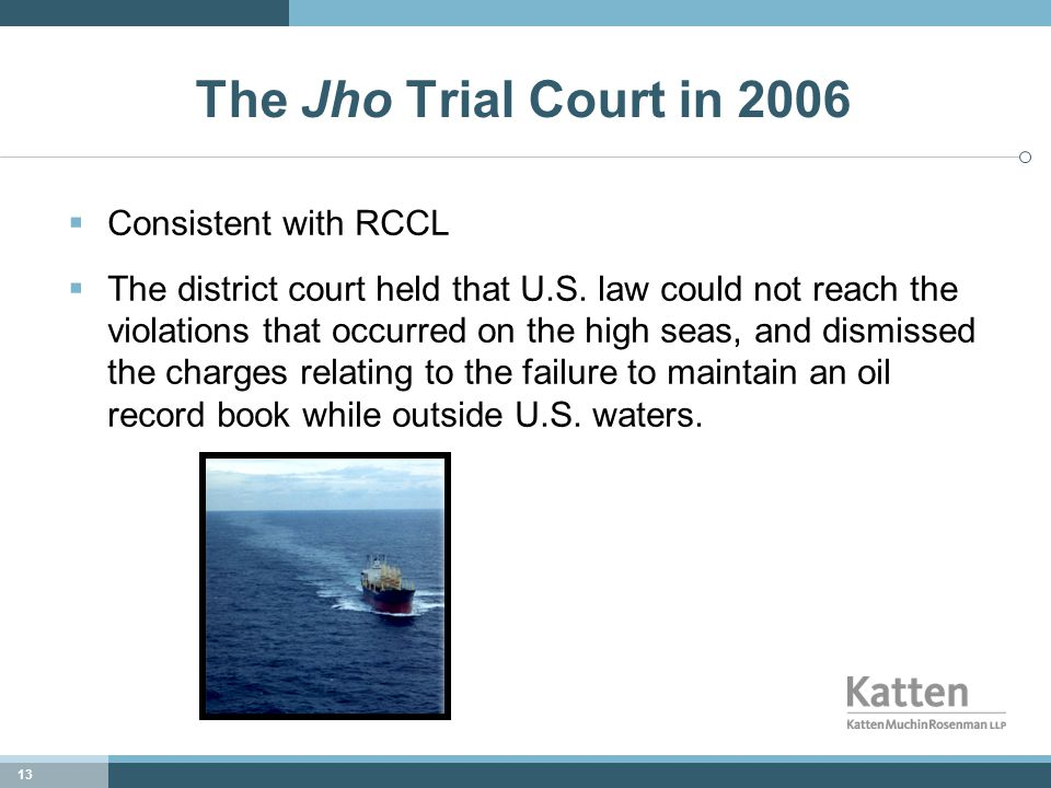 13 The Jho Trial Court in 2006  Consistent with RCCL  The district court held that U.S.