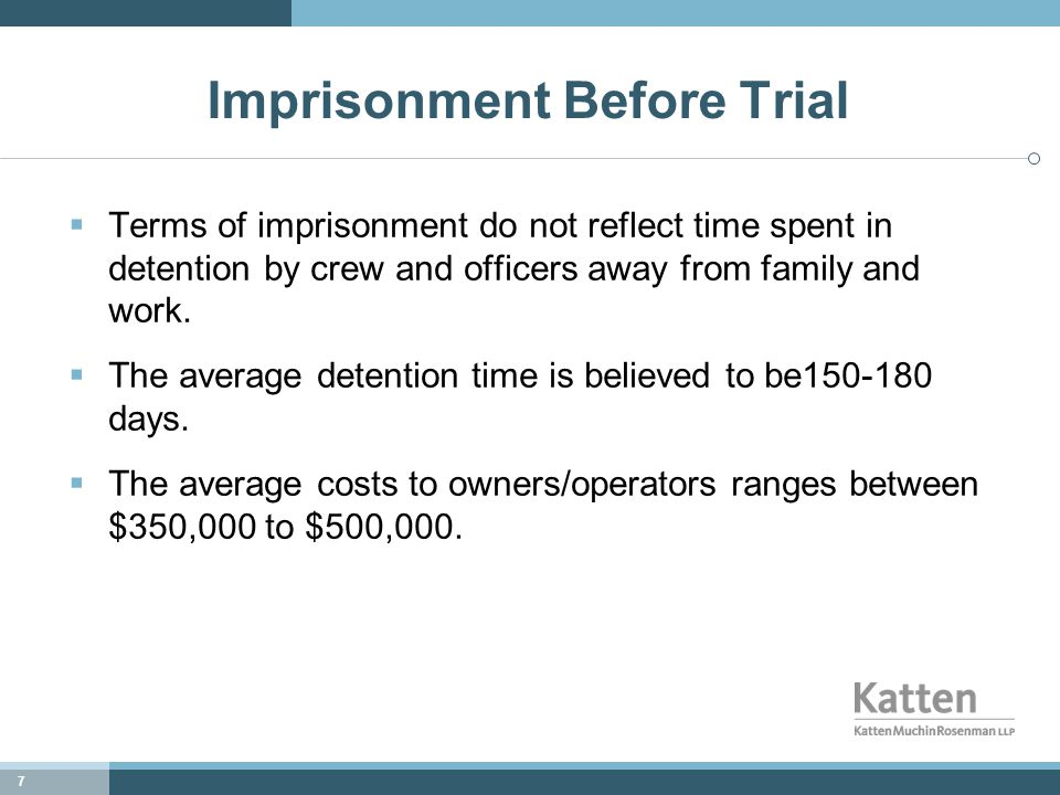7 Imprisonment Before Trial  Terms of imprisonment do not reflect time spent in detention by crew and officers away from family and work.