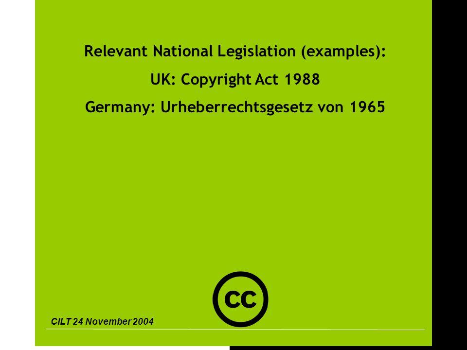 CILT 24 November 2004 7 Relevant National Legislation (examples): UK: Copyright Act 1988 Germany: Urheberrechtsgesetz von 1965