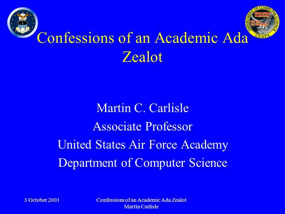3 October 2001Confessions of an Academic Ada Zealot Martin Carlisle Confessions of an Academic Ada Zealot Martin C.