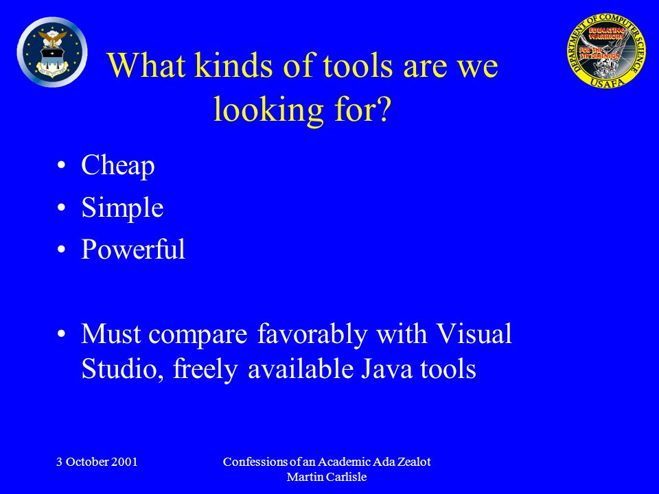 3 October 2001Confessions of an Academic Ada Zealot Martin Carlisle What kinds of tools are we looking for.