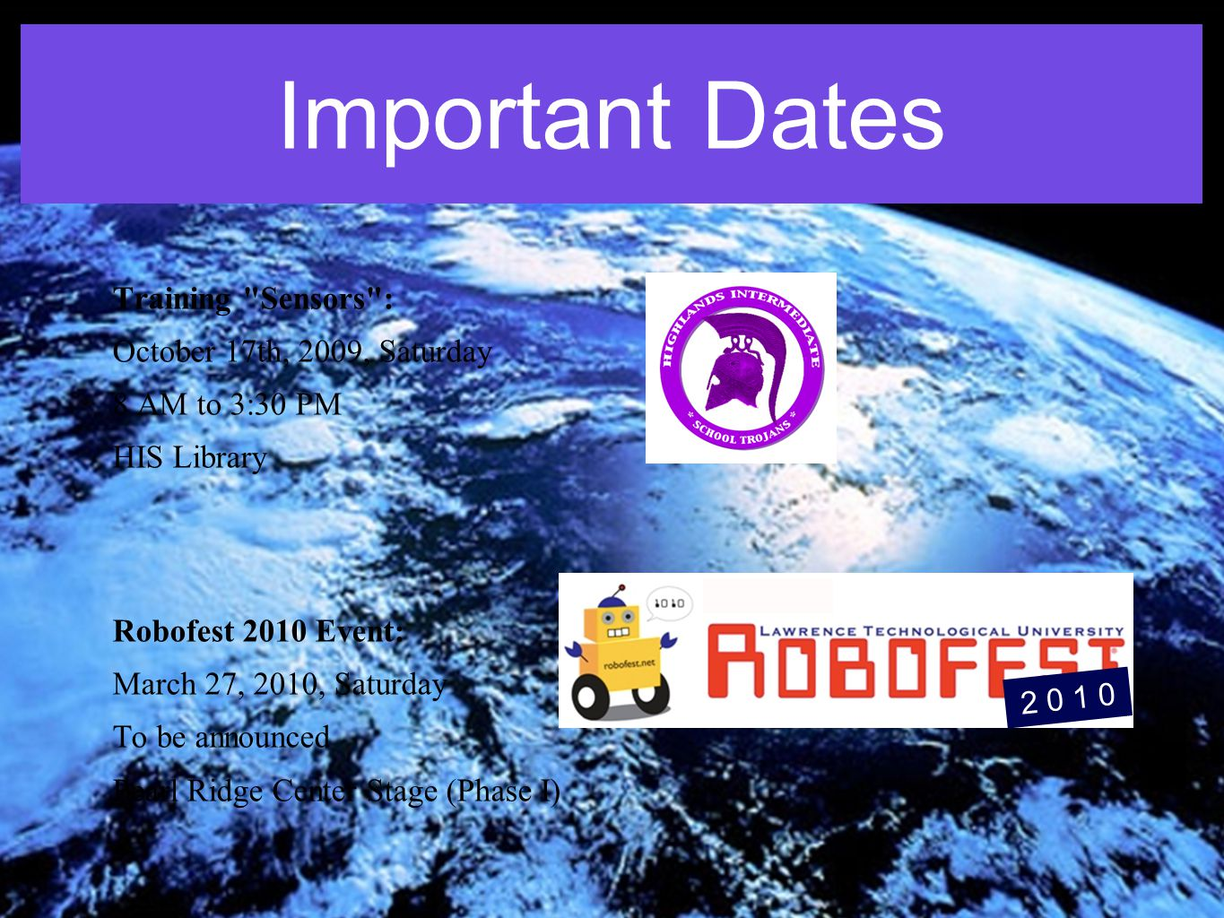 Important Dates Training Sensors : October 17th, 2009, Saturday 8 AM to 3:30 PM HIS Library Robofest 2010 Event: March 27, 2010, Saturday To be announced Pearl Ridge Center Stage (Phase I) 2 0 1 0