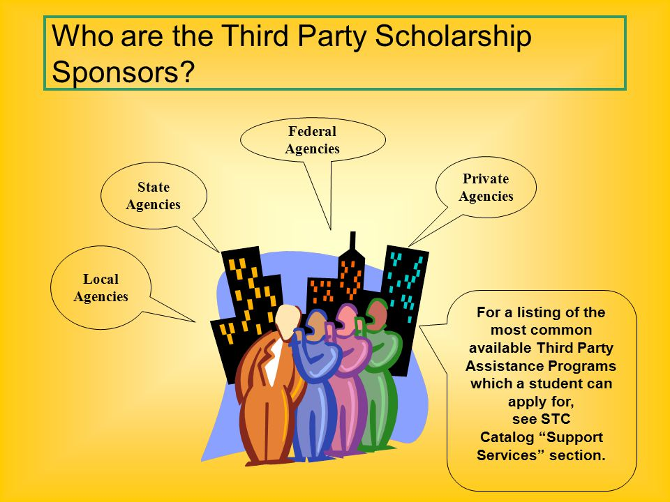 "For a listing of the most common available Third Party Assistance Programs which a student can apply for, see STC Catalog ""Support Services"" section."