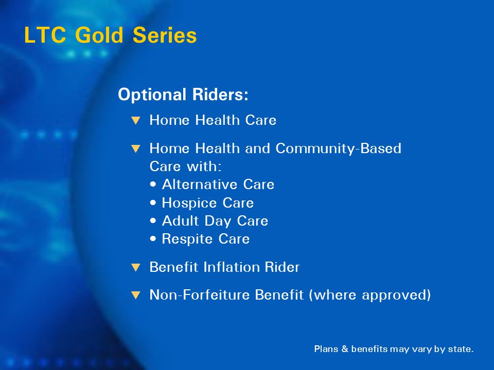 Optional Riders: LTC Gold Series Plans & benefits may vary by state.