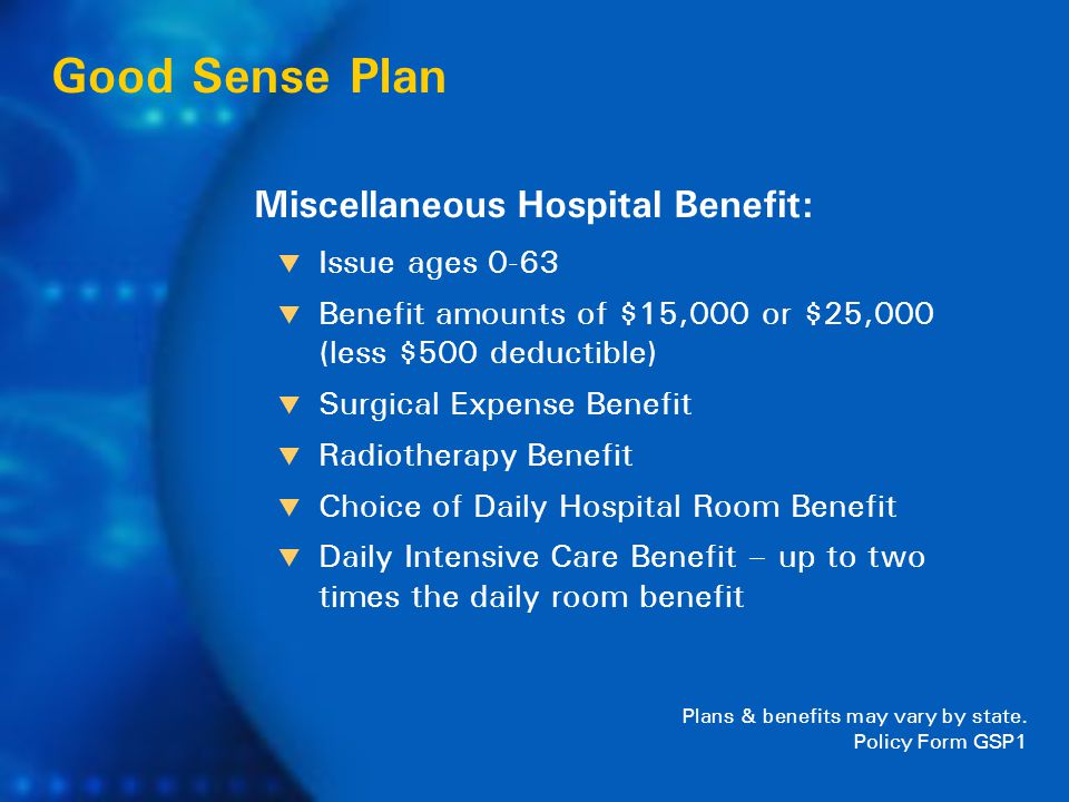 Miscellaneous Hospital Benefit: Good Sense Plan Plans & benefits may vary by state.