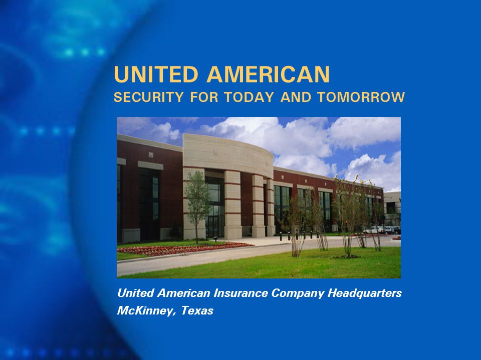 UNITED AMERICAN SECURITY FOR TODAY AND TOMORROW United American Insurance Company Headquarters McKinney, Texas