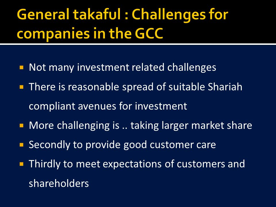  Not many investment related challenges  There is reasonable spread of suitable Shariah compliant avenues for investment  More challenging is..