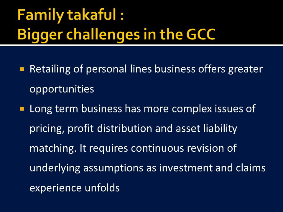  Retailing of personal lines business offers greater opportunities  Long term business has more complex issues of pricing, profit distribution and asset liability matching.