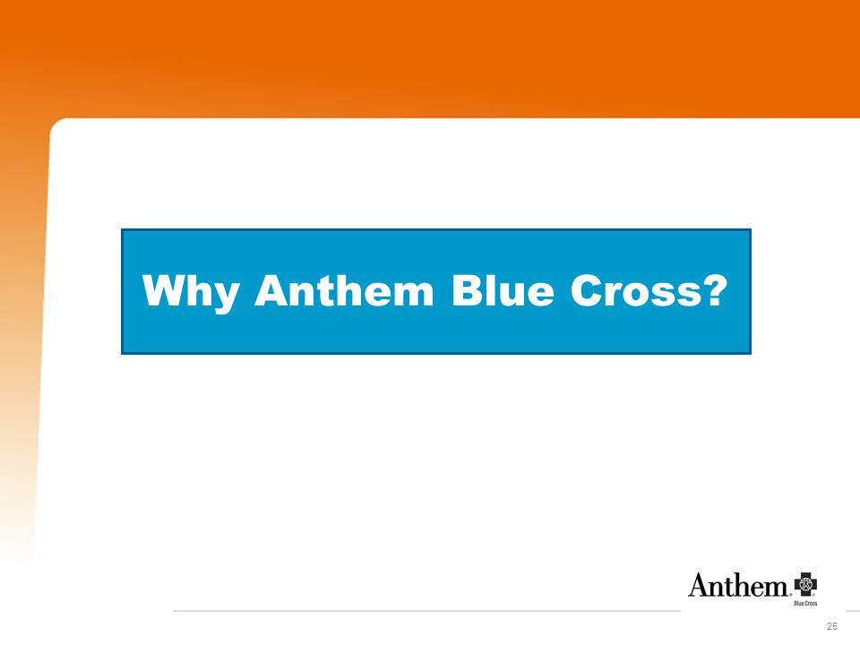 25 Why Anthem Blue Cross?