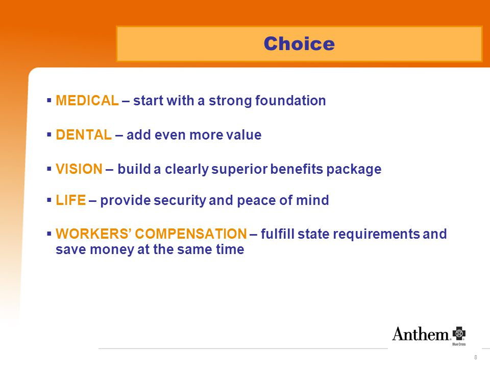 8 Choice  MEDICAL – start with a strong foundation  DENTAL – add even more value  VISION – build a clearly superior benefits package  LIFE – provi