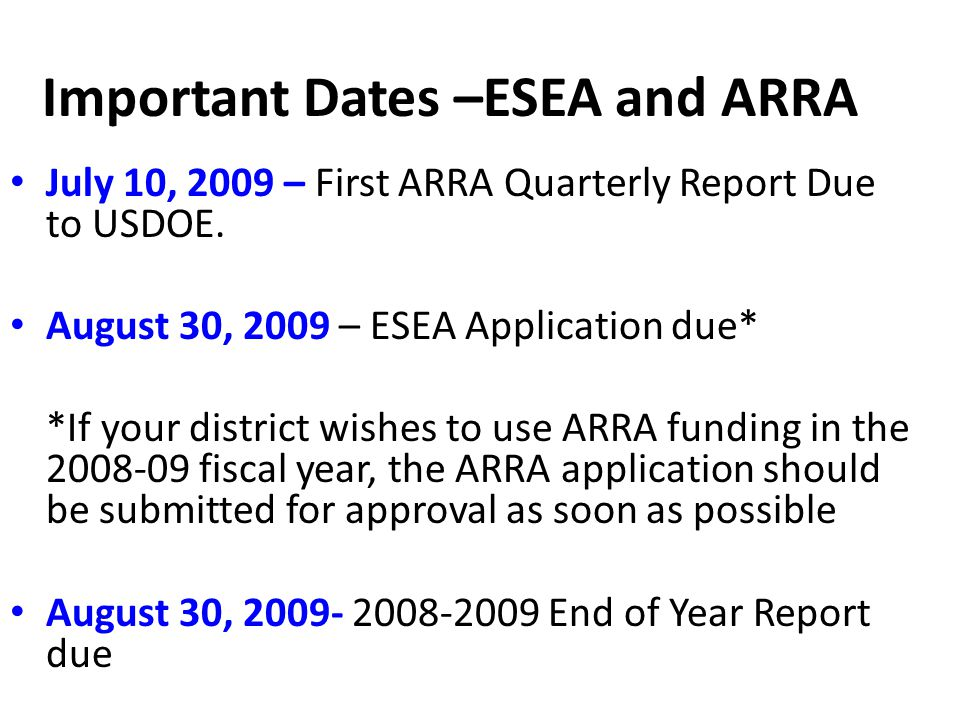 Important Dates –ESEA and ARRA July 10, 2009 – First ARRA Quarterly Report Due to USDOE.