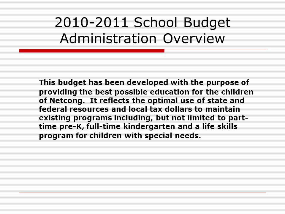 2010-2011 School Budget Administration Overview This budget has been developed with the purpose of providing the best possible education for the child