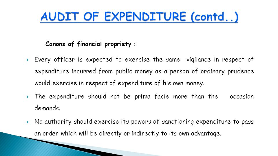 Canons of financial propriety :  Every officer is expected to exercise the same vigilance in respect of expenditure incurred from public money as a person of ordinary prudence would exercise in respect of expenditure of his own money.