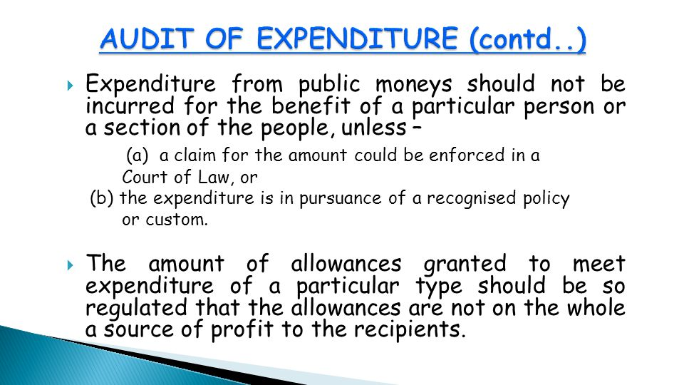  Expenditure from public moneys should not be incurred for the benefit of a particular person or a section of the people, unless – (a) a claim for the amount could be enforced in a Court of Law, or (b) the expenditure is in pursuance of a recognised policy or custom.