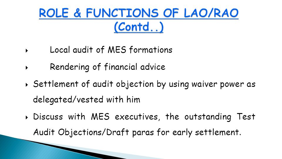  Local audit of MES formations  Rendering of financial advice  Settlement of audit objection by using waiver power as delegated/vested with him  Discuss with MES executives, the outstanding Test Audit Objections/Draft paras for early settlement.