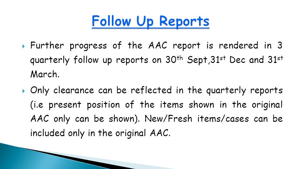  Further progress of the AAC report is rendered in 3 quarterly follow up reports on 30 th Sept,31 st Dec and 31 st March.