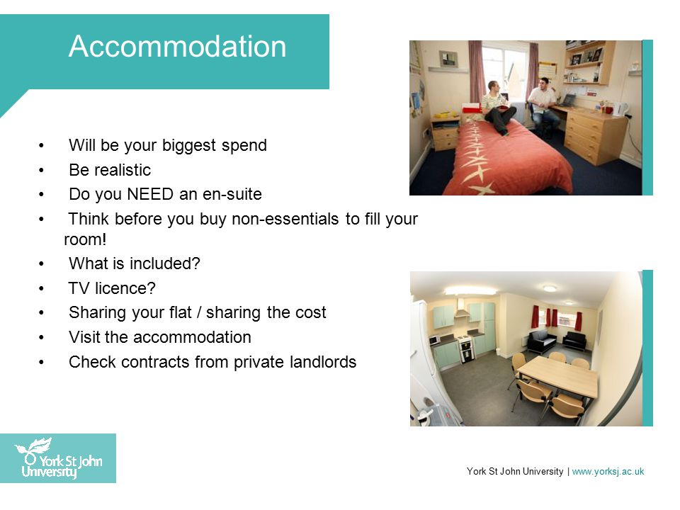 Will be your biggest spend Be realistic Do you NEED an en-suite Think before you buy non-essentials to fill your room.