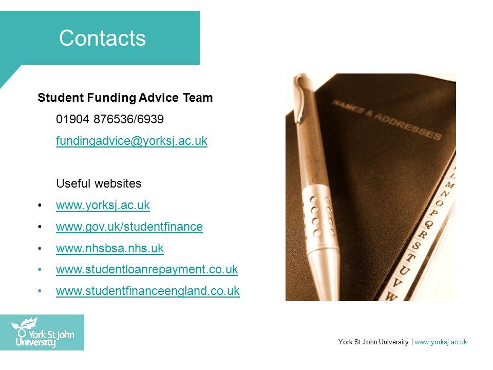Contacts Student Funding Advice Team 01904 876536/6939 fundingadvice@yorksj.ac.uk Useful websites www.yorksj.ac.uk www.gov.uk/studentfinance www.nhsbs
