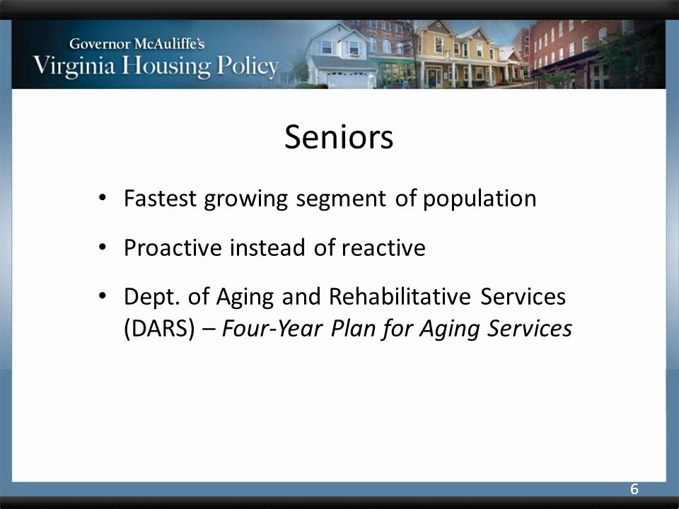 Seniors Fastest growing segment of population Proactive instead of reactive Dept.