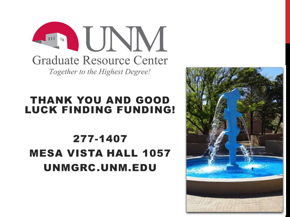 THANK YOU AND GOOD LUCK FINDING FUNDING! 277-1407 MESA VISTA HALL 1057 UNMGRC.UNM.EDU