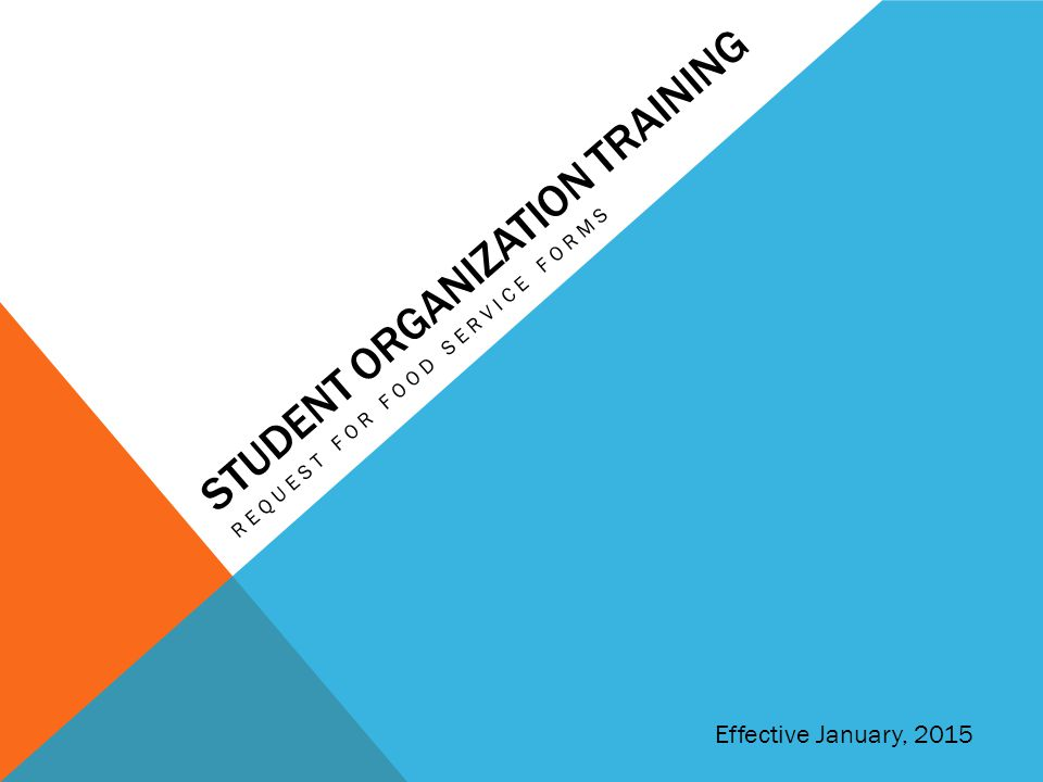 STUDENT ORGANIZATION TRAINING REQUEST FOR FOOD SERVICE FORMS Effective January, 2015