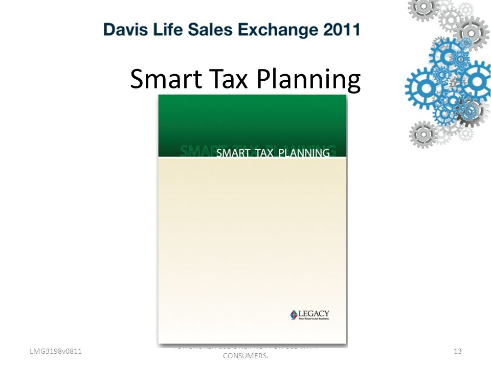 Smart Tax Planning LMG3198v0811 FOR BROKER USE ONLY. NOT FOR USE WITH CONSUMERS. 13