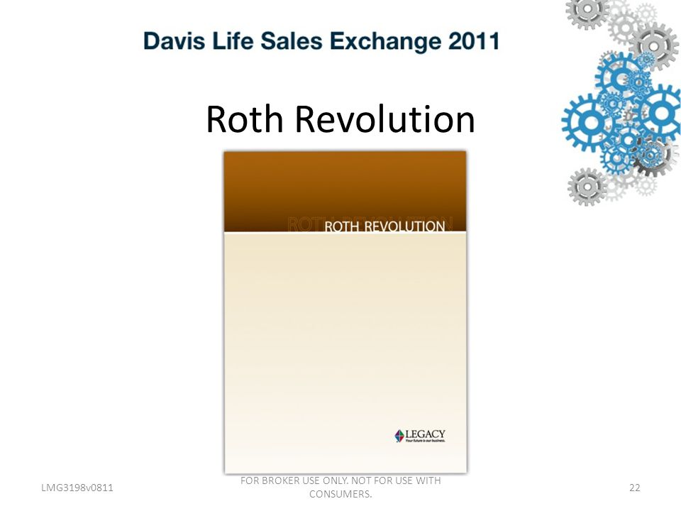 Roth Revolution LMG3198v0811 FOR BROKER USE ONLY. NOT FOR USE WITH CONSUMERS. 22